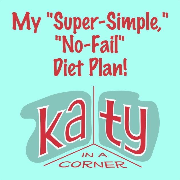"My ""Super-Simple,"" ""No-Fail"" Diet Plan!"