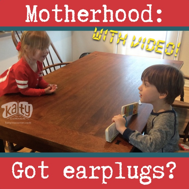 Motherhood: Got Earplugs?