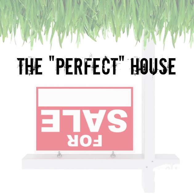 "The ""Perfect"" House"